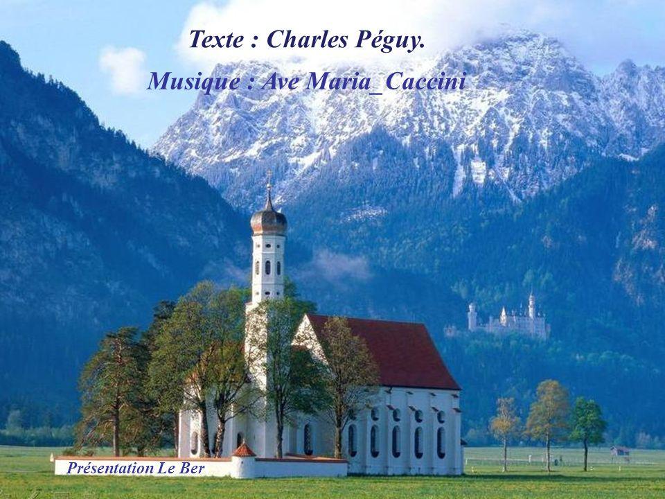 Texte : Charles Péguy. Musique : Ave Maria_Caccini Présentation Le Ber
