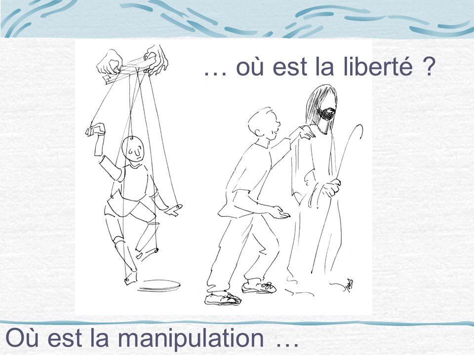 Où est la manipulation … … où est la liberté