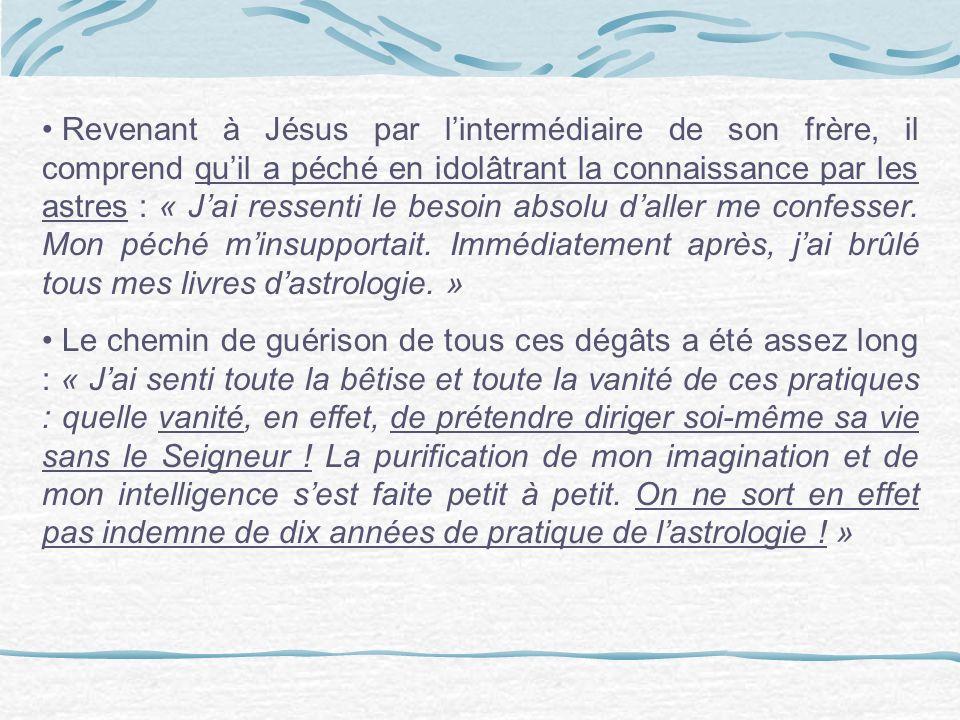 Revenant à Jésus par lintermédiaire de son frère, il comprend quil a péché en idolâtrant la connaissance par les astres : « Jai ressenti le besoin absolu daller me confesser.