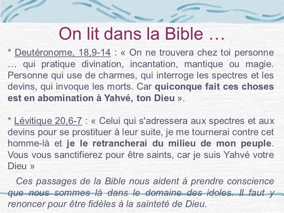 On lit dans la Bible … * Deutéronome, 18,9-14 : « On ne trouvera chez toi personne … qui pratique divination, incantation, mantique ou magie. Personne