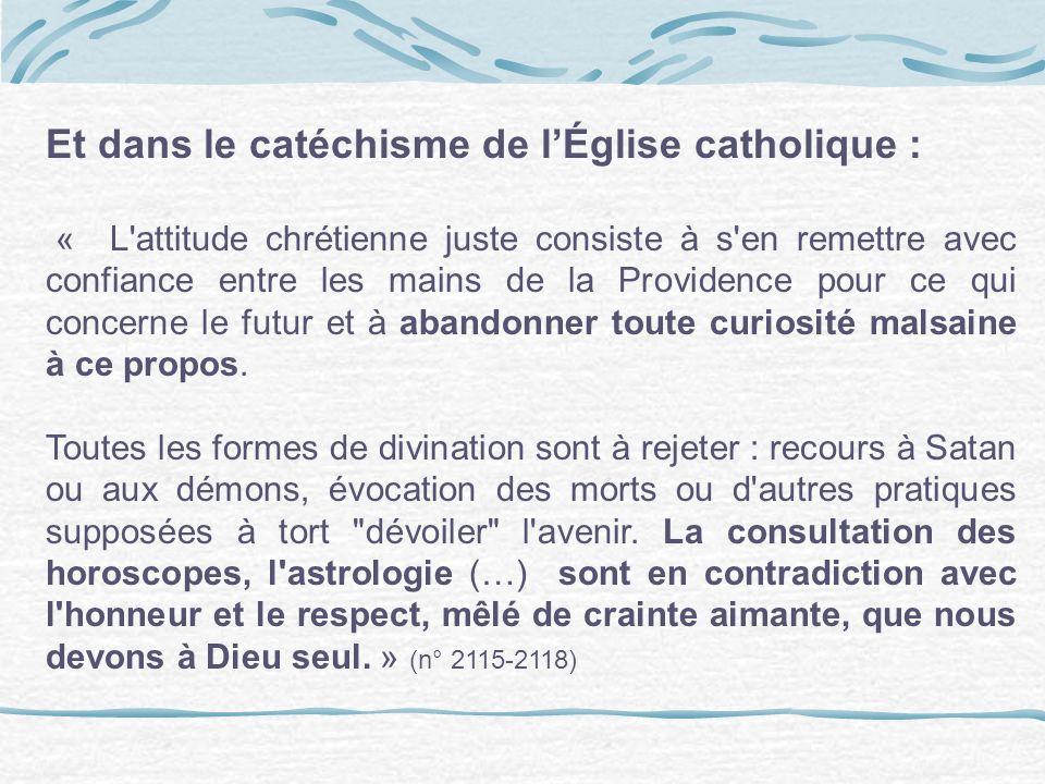 Et dans le catéchisme de lÉglise catholique : « L'attitude chrétienne juste consiste à s'en remettre avec confiance entre les mains de la Providence p