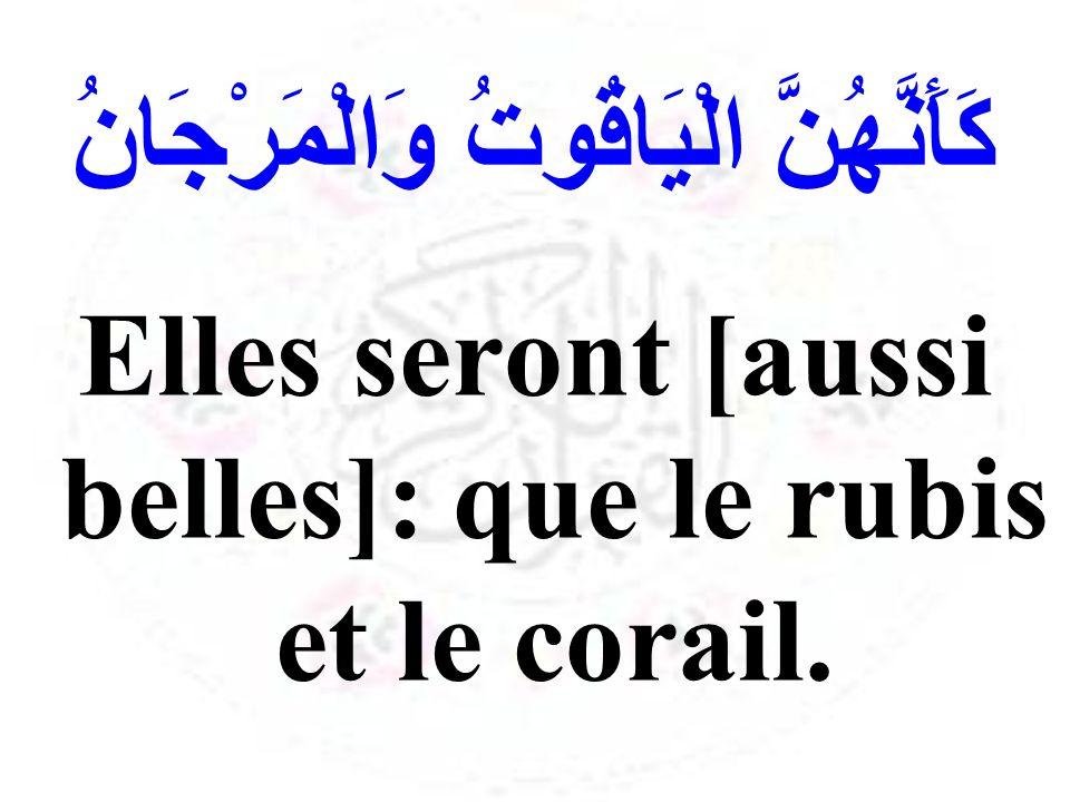 كَأَنَّهُنَّ الْيَاقُوتُ وَالْمَرْجَانُ Elles seront [aussi belles]: que le rubis et le corail.