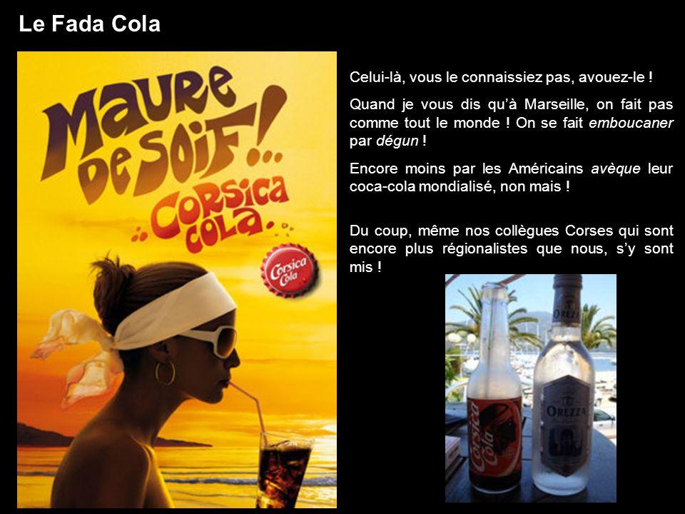 Le Fada Cola Celui-là, vous le connaissiez pas, avouez-le ! Quand je vous dis quà Marseille, on fait pas comme tout le monde ! On se fait emboucaner p
