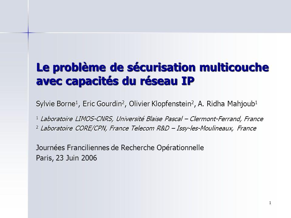 1 Sylvie Borne 1, Eric Gourdin 2, Olivier Klopfenstein 2, A. Ridha Mahjoub 1 1 Laboratoire LIMOS-CNRS, Université Blaise Pascal – Clermont-Ferrand, Fr