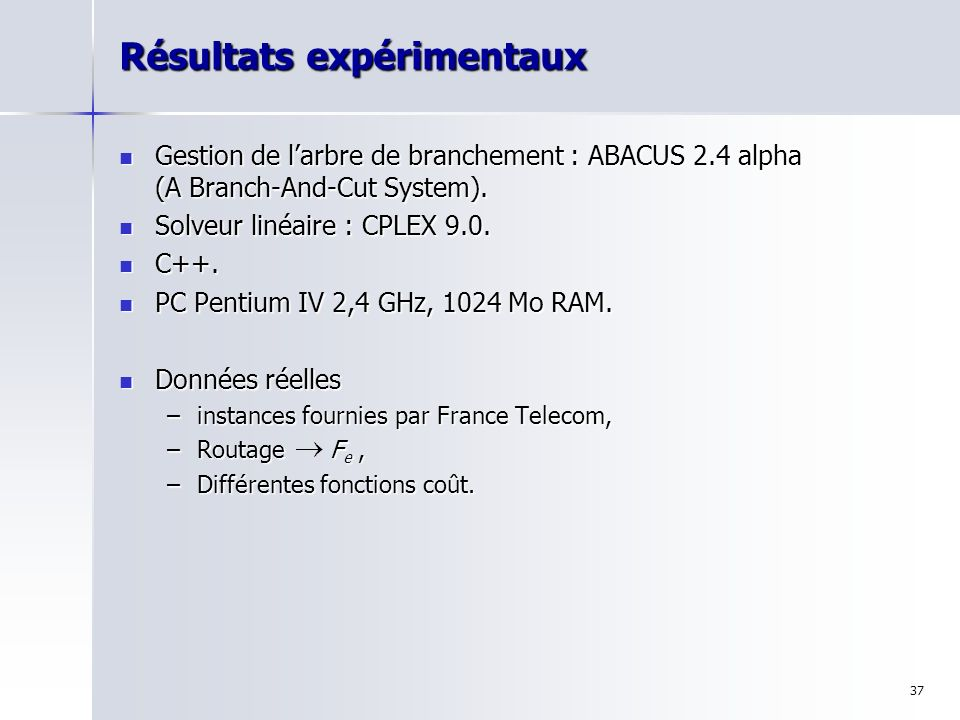 37 Résultats expérimentaux Gestion de larbre de branchement : ABACUS 2.4 alpha (A Branch-And-Cut System). Gestion de larbre de branchement : ABACUS 2.