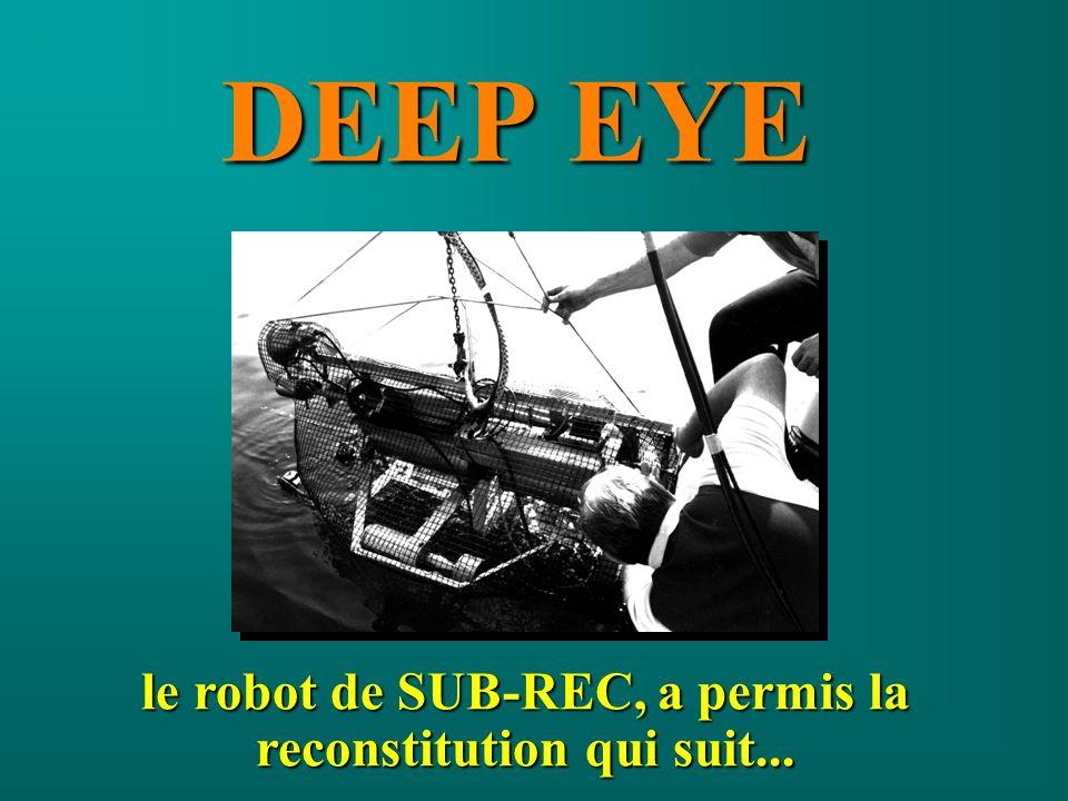 DEEP EYE le robot de SUB-REC, a permis la reconstitution qui suit...