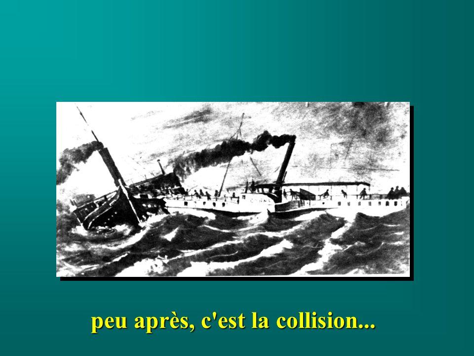 peu après, c'est la collision...