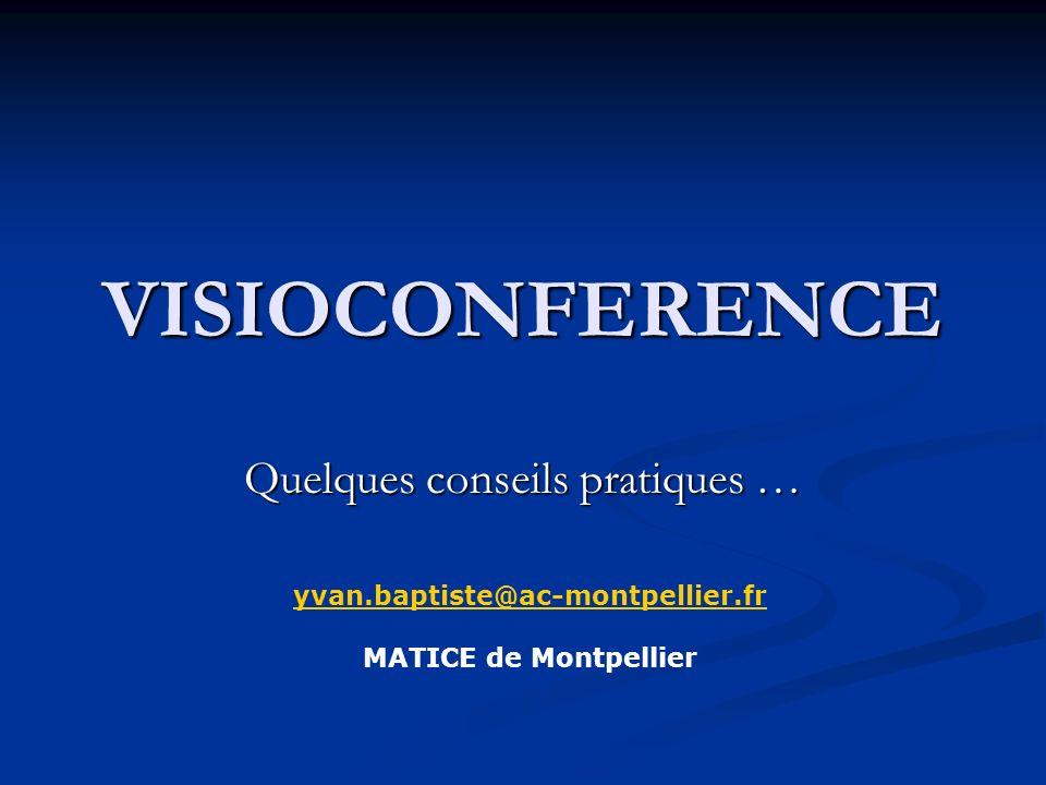 VISIOCONFERENCE Quelques conseils pratiques … yvan.baptiste@ac-montpellier.fr MATICE de Montpellier