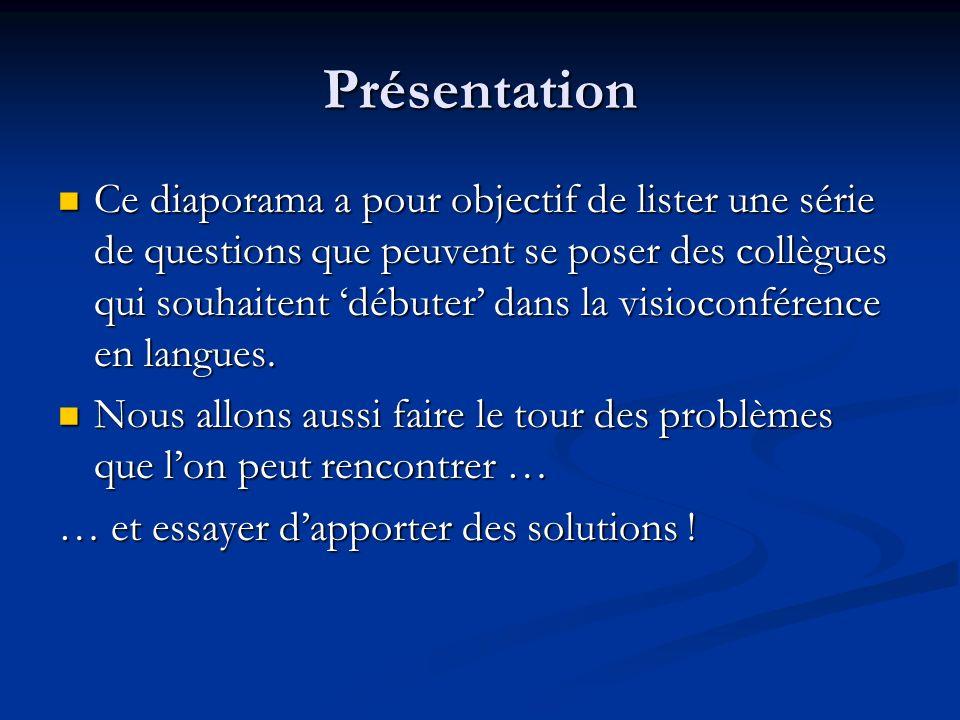 Présentation Ce diaporama a pour objectif de lister une série de questions que peuvent se poser des collègues qui souhaitent débuter dans la visioconférence en langues.