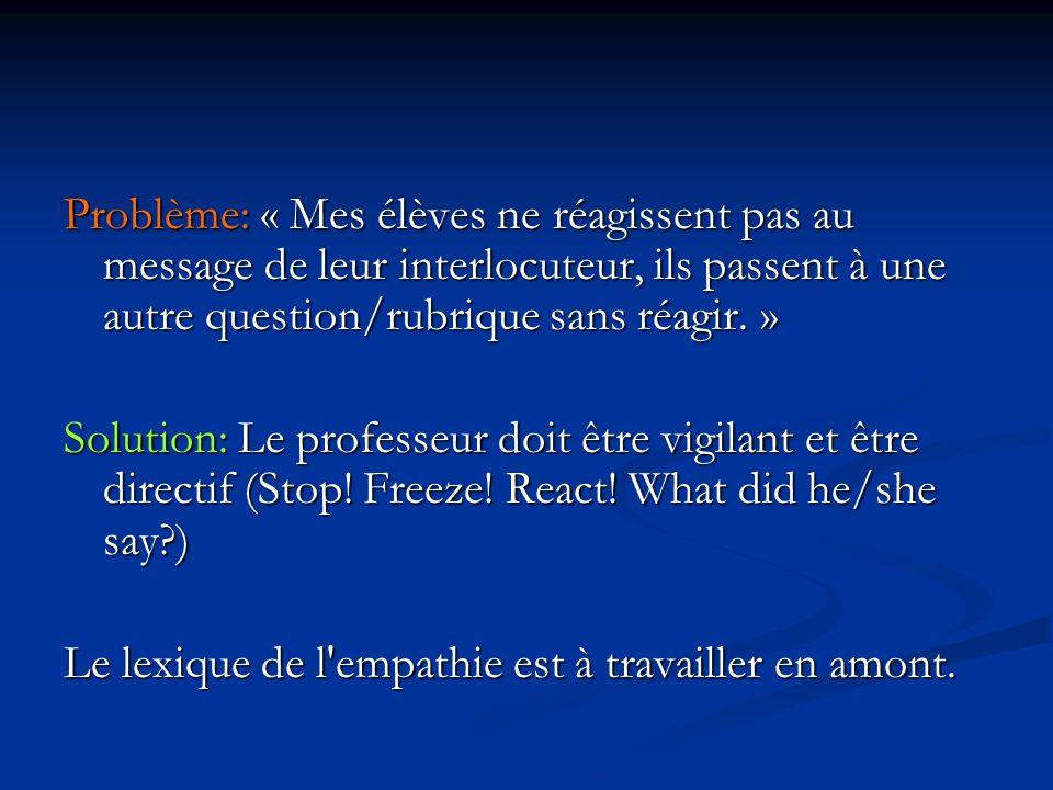 Problème: « Mes élèves ne réagissent pas au message de leur interlocuteur, ils passent à une autre question/rubrique sans réagir.