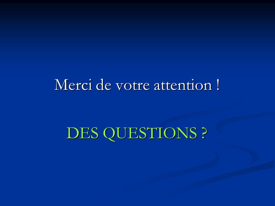 Merci de votre attention ! DES QUESTIONS ?