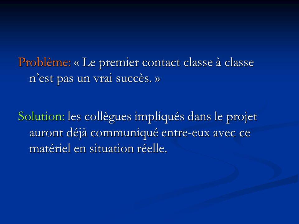 Problème: « Le premier contact classe à classe nest pas un vrai succès.