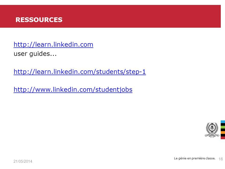 Le génie en première classe. http://learn.linkedin.com user guides... http://learn.linkedin.com/students/step-1 http://www.linkedin.com/studentjobs RE