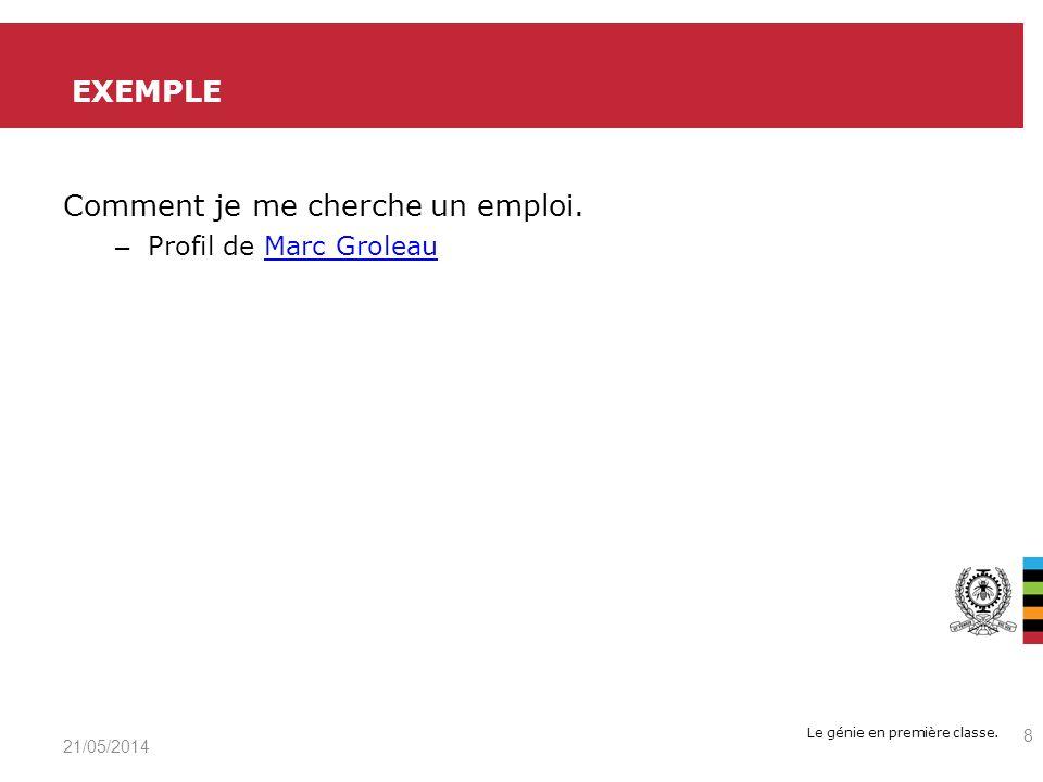 Le génie en première classe. Comment je me cherche un emploi. – Profil de Marc GroleauMarc Groleau EXEMPLE 21/05/2014 8