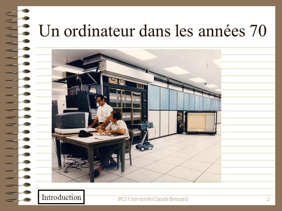 PCI Université Claude Bernard2 Un ordinateur dans les années 70 Introduction