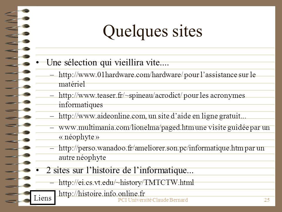PCI Université Claude Bernard25 Quelques sites Une sélection qui vieillira vite.... –http://www.01hardware.com/hardware/ pour lassistance sur le matér