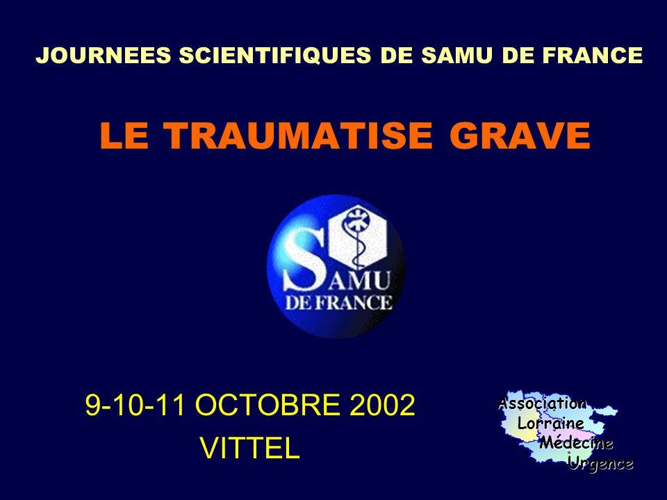 JOURNEES SCIENTIFIQUES DE SAMU DE FRANCE LE TRAUMATISE GRAVE 9-10-11 OCTOBRE 2002 VITTELAssociation Lorraine Lorraine Médecine Médecine Urgence Urgence