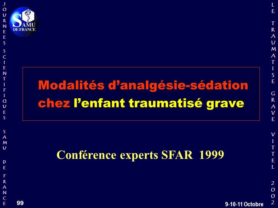 JOURNEESJOURNEESSCIENTIFIQUESSCIENTIFIQUES SAMU SAMU DE DEFRANCEFRANCEJOURNEESJOURNEESSCIENTIFIQUESSCIENTIFIQUES SAMU SAMU DE DEFRANCEFRANCE LELE TRAUMATISE TRAUMATISE GRAVE GRAVEVITTELVITTEL 2002 2002LELE TRAUMATISE TRAUMATISE GRAVE GRAVEVITTELVITTEL 2002 2002 99 9-10-11 Octobre Modalités danalgésie-sédation chez lenfant traumatisé grave Conférence experts SFAR 1999