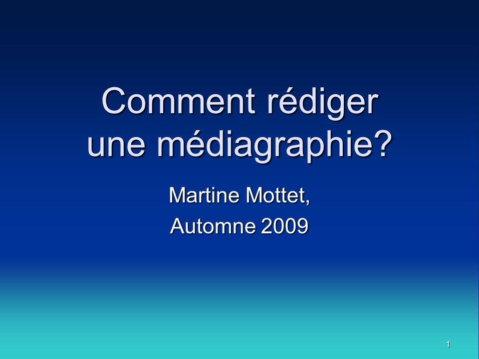 1 Comment rédiger une médiagraphie? Martine Mottet, Automne 2009