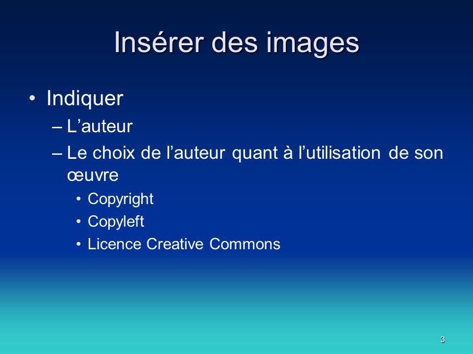 3 Insérer des images Indiquer –Lauteur –Le choix de lauteur quant à lutilisation de son œuvre Copyright Copyleft Licence Creative Commons