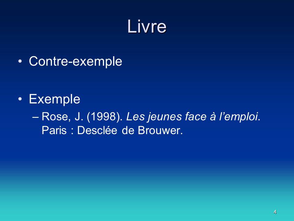 4 Livre Contre-exemple Exemple –Rose, J. (1998). Les jeunes face à lemploi.