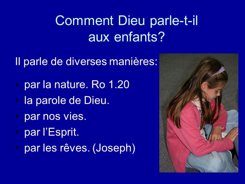 Comment Dieu parle-t-il aux enfants? Il parle de diverses manières: par la nature. Ro 1.20 la parole de Dieu. par nos vies. par lEsprit. par les rêves
