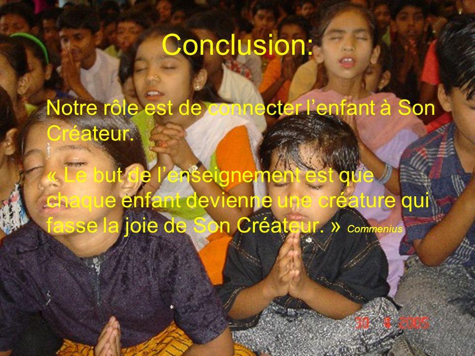 Conclusion: Notre rôle est de connecter lenfant à Son Créateur. « Le but de lenseignement est que chaque enfant devienne une créature qui fasse la joi