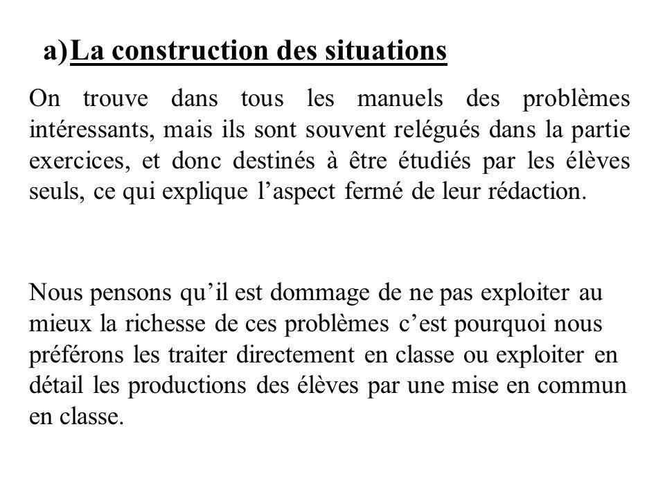 a) La construction des situations On trouve dans tous les manuels des problèmes intéressants, mais ils sont souvent relégués dans la partie exercices,