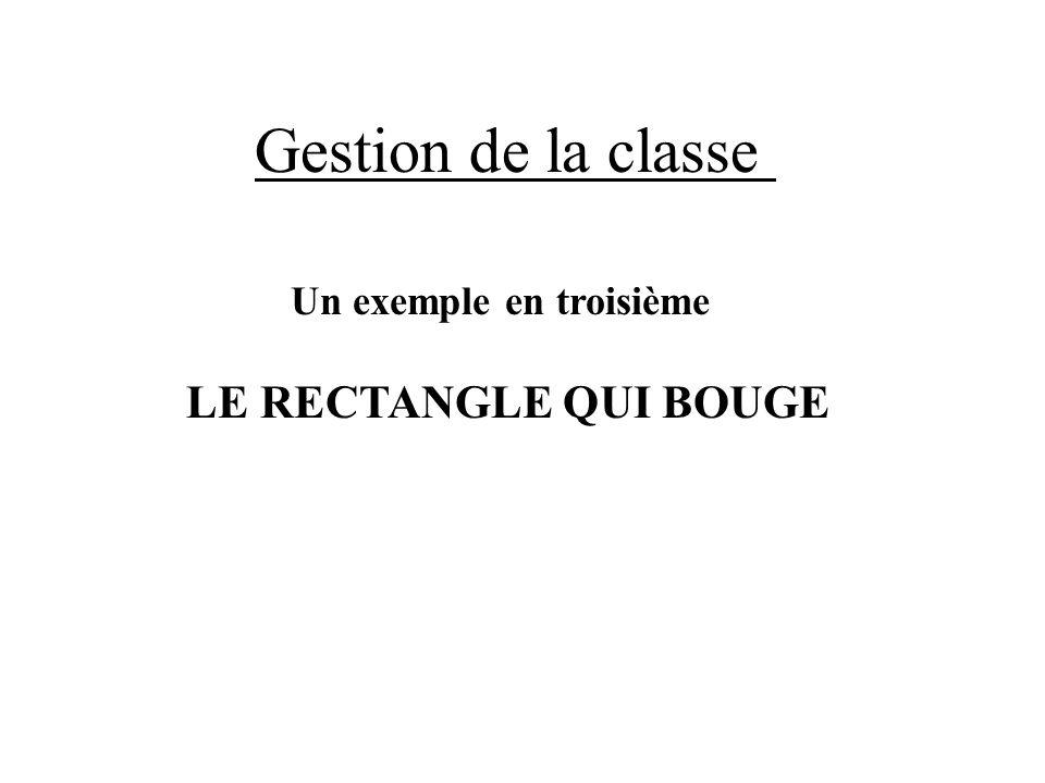 Un exemple en troisième LE RECTANGLE QUI BOUGE Gestion de la classe