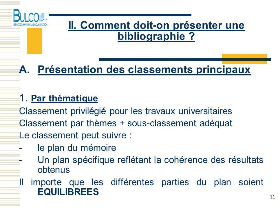 11 II. Comment doit-on présenter une bibliographie ? A.Présentation des classements principaux 1. Par thématique Classement privilégié pour les travau