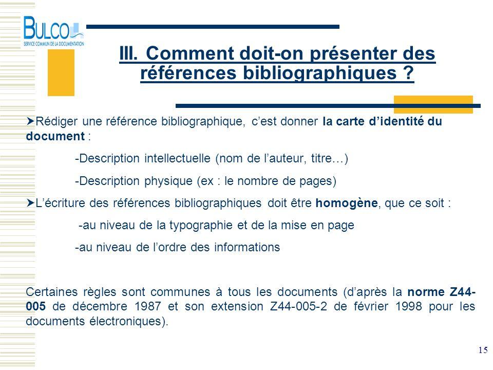15 III. Comment doit-on présenter des références bibliographiques ? Rédiger une référence bibliographique, cest donner la carte didentité du document