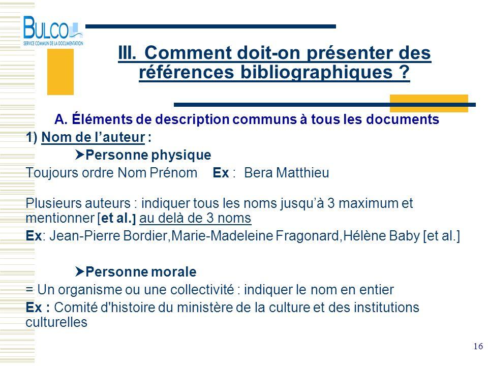 16 III. Comment doit-on présenter des références bibliographiques ? A. Éléments de description communs à tous les documents 1) Nom de lauteur : Person