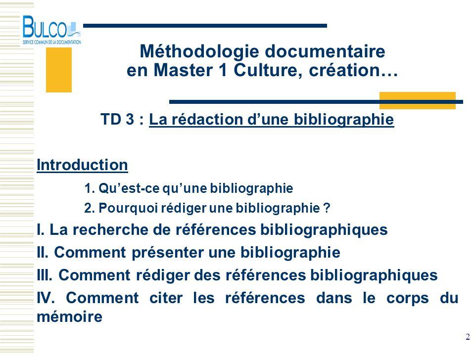 2 Méthodologie documentaire en Master 1 Culture, création… TD 3 : La rédaction dune bibliographie Introduction 1. Quest-ce quune bibliographie 2. Pour