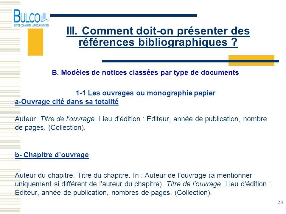 23 III. Comment doit-on présenter des références bibliographiques ? B. Modèles de notices classées par type de documents 1-1 Les ouvrages ou monograph