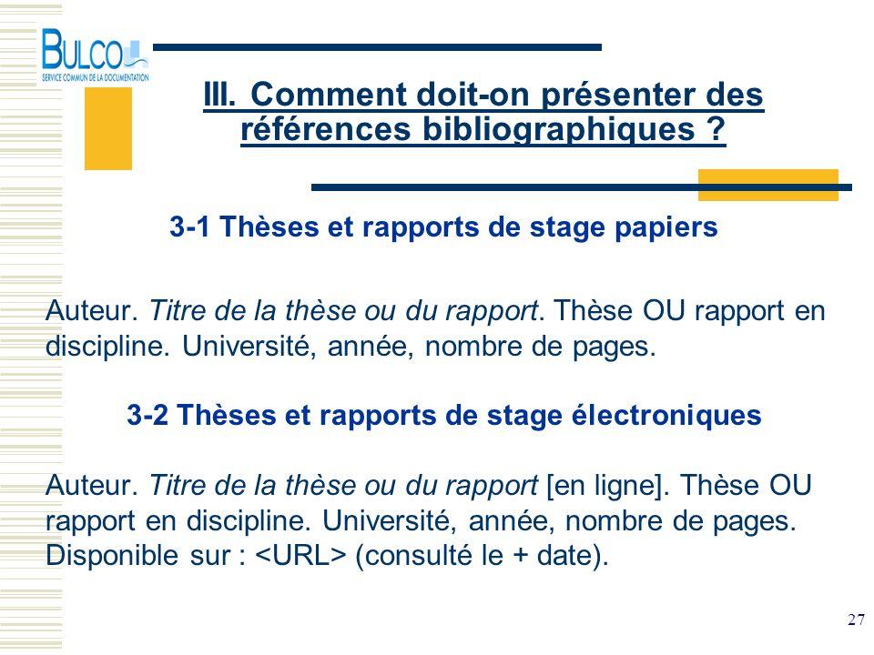 27 III. Comment doit-on présenter des références bibliographiques ? 3-1 Thèses et rapports de stage papiers Auteur. Titre de la thèse ou du rapport. T