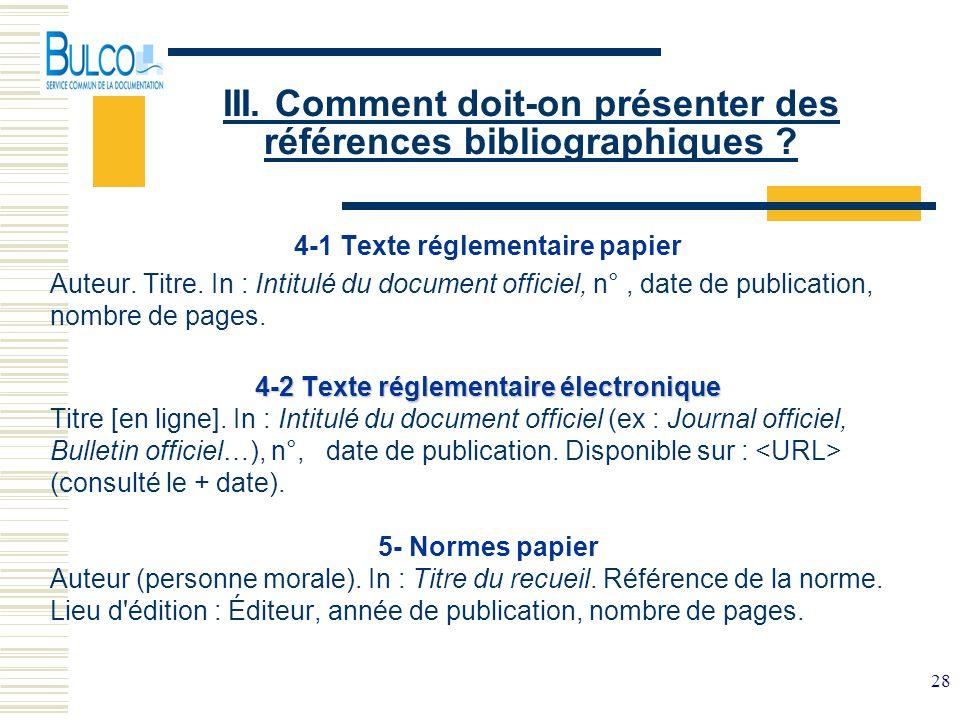 28 III. Comment doit-on présenter des références bibliographiques ? 4-1 Texte réglementaire papier Auteur. Titre. In : Intitulé du document officiel,