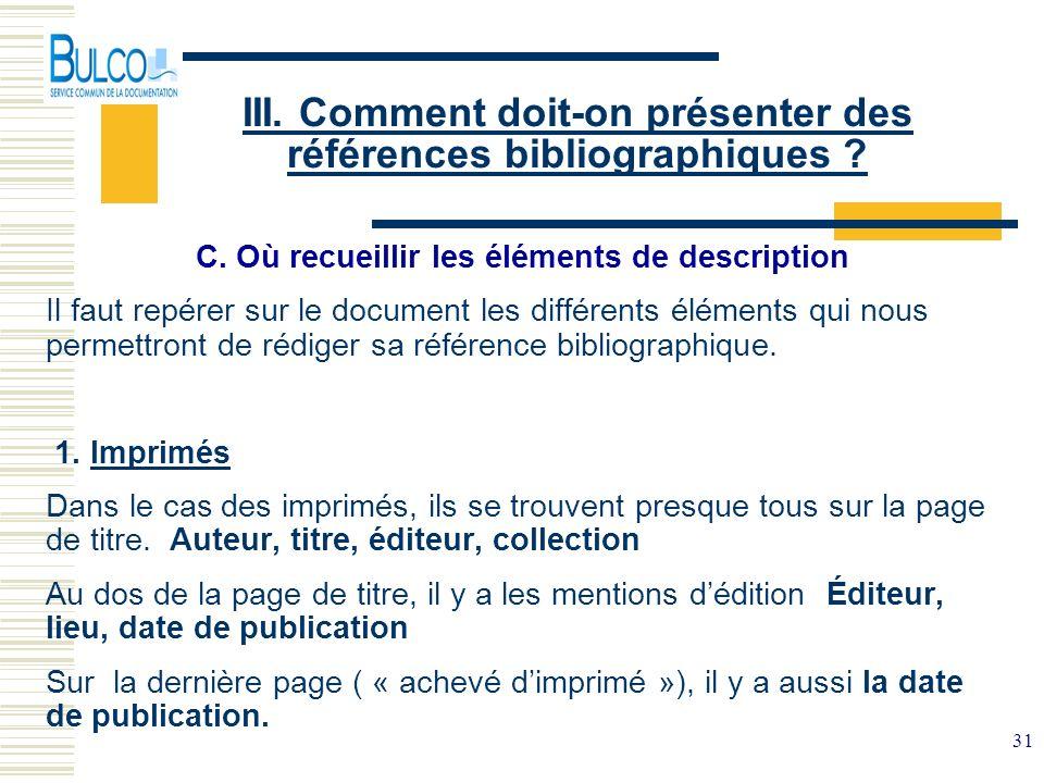 31 III. Comment doit-on présenter des références bibliographiques ? C. Où recueillir les éléments de description Il faut repérer sur le document les d