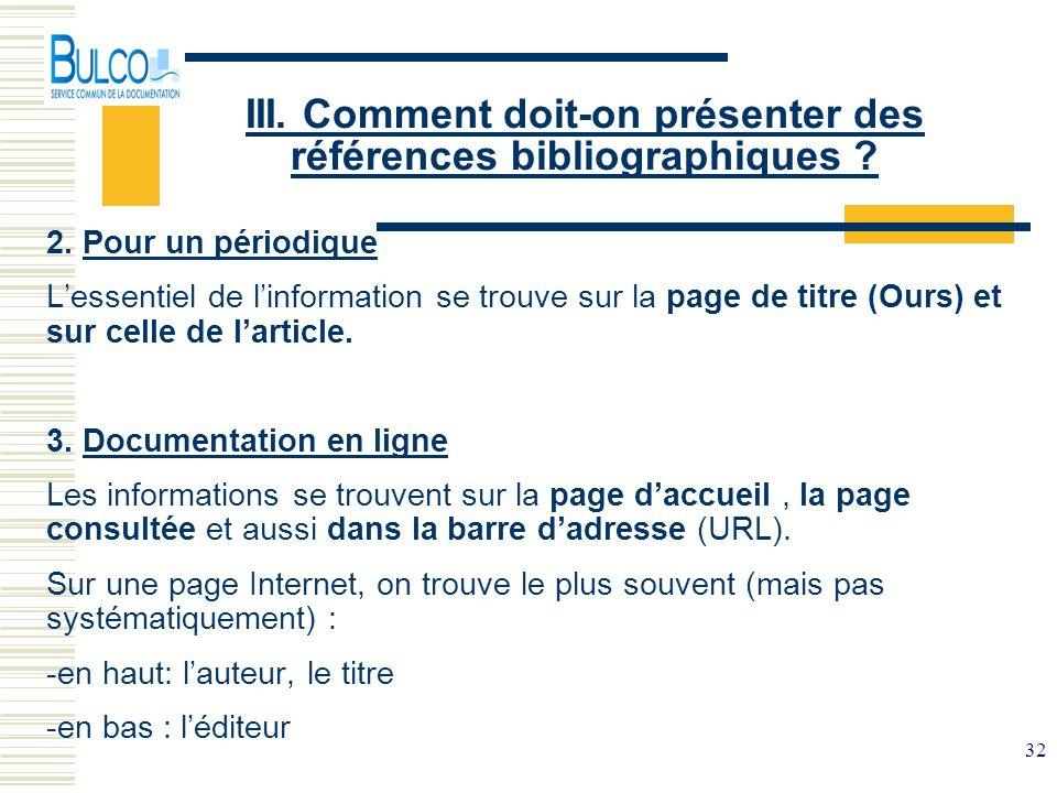 32 III. Comment doit-on présenter des références bibliographiques ? 2. Pour un périodique Lessentiel de linformation se trouve sur la page de titre (O