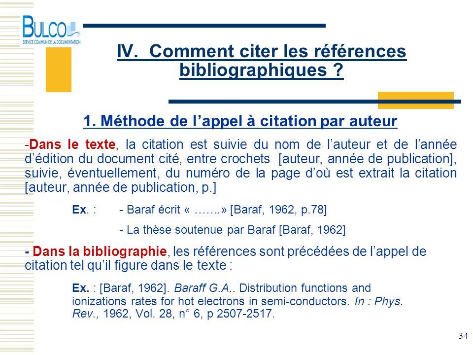34 IV. Comment citer les références bibliographiques ? 1. Méthode de lappel à citation par auteur -Dans le texte, la citation est suivie du nom de lau
