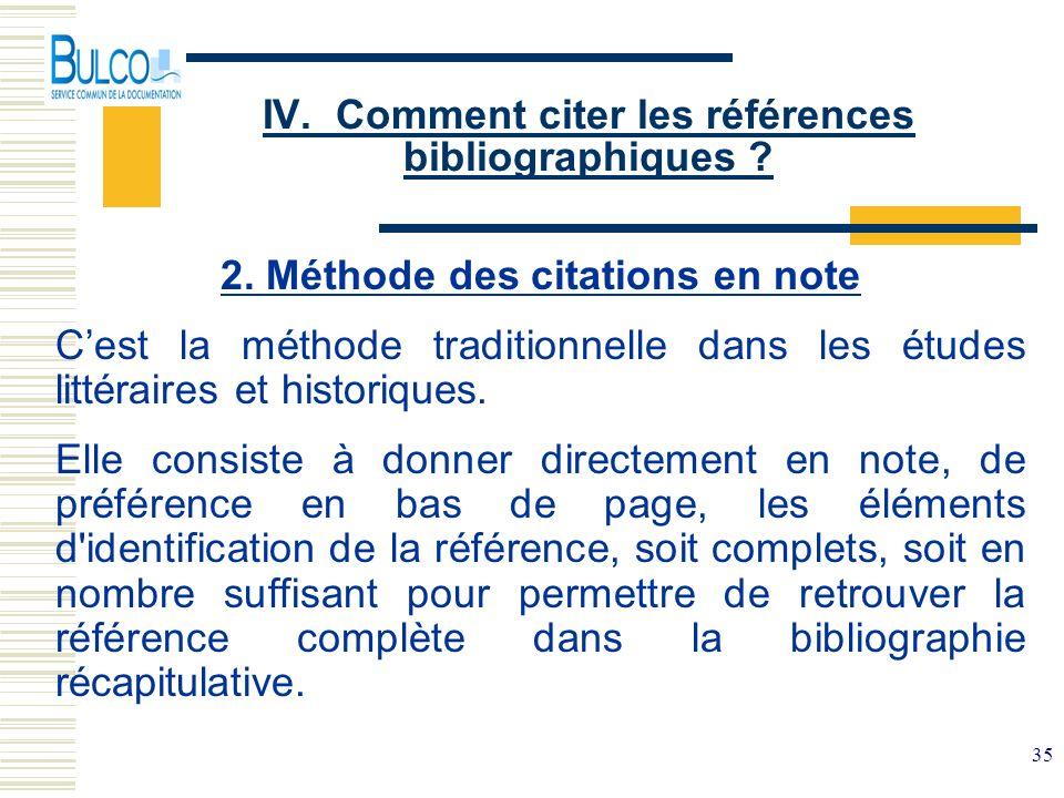 35 IV. Comment citer les références bibliographiques ? 2. Méthode des citations en note Cest la méthode traditionnelle dans les études littéraires et