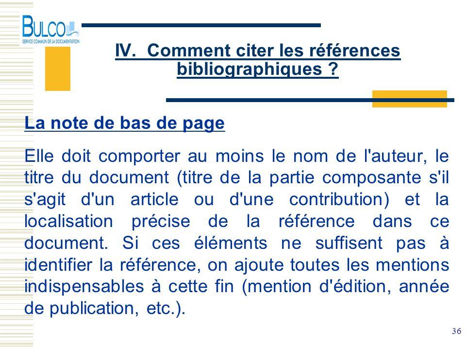 36 IV. Comment citer les références bibliographiques ? La note de bas de page Elle doit comporter au moins le nom de l'auteur, le titre du document (t