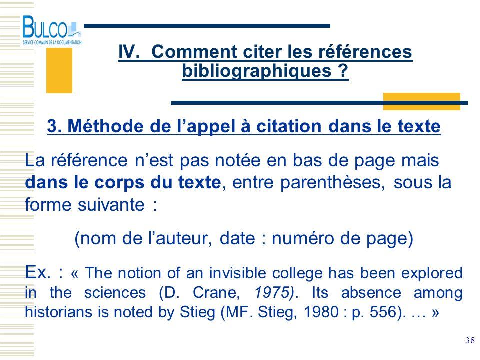 38 IV. Comment citer les références bibliographiques ? 3. Méthode de lappel à citation dans le texte La référence nest pas notée en bas de page mais d