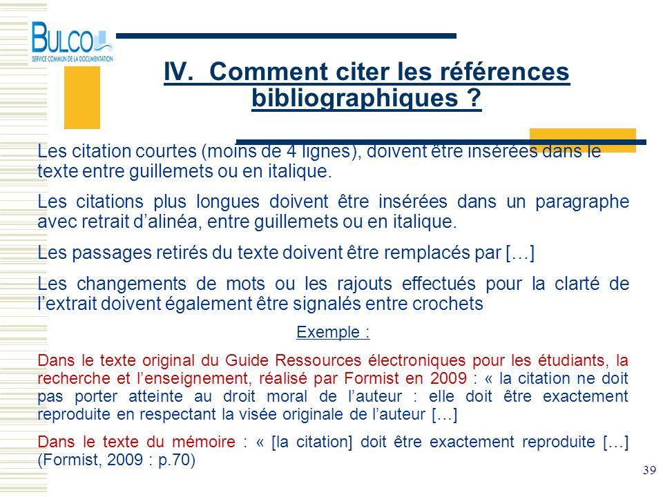 39 IV. Comment citer les références bibliographiques ? Les citation courtes (moins de 4 lignes), doivent être insérées dans le texte entre guillemets