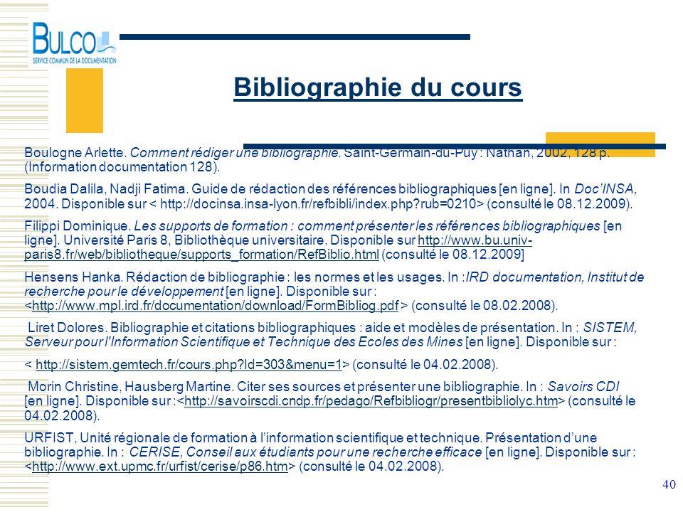 40 Bibliographie du cours Boulogne Arlette. Comment rédiger une bibliographie. Saint-Germain-du-Puy : Nathan, 2002, 128 p. (Information documentation