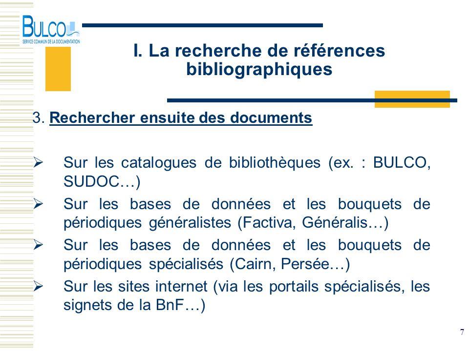 7 I. La recherche de références bibliographiques 3. Rechercher ensuite des documents Sur les catalogues de bibliothèques (ex. : BULCO, SUDOC…) Sur les