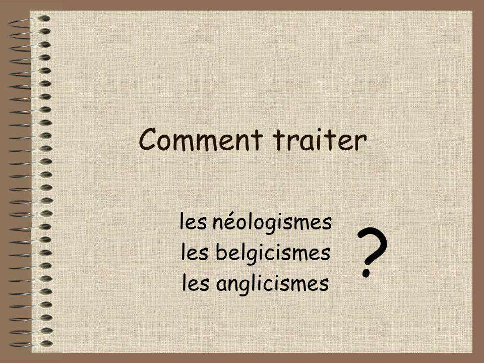 Comment traiter les néologismes les belgicismes les anglicismes ?