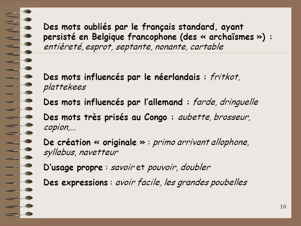 9 Les belgicismes ou particularités lexicales de la Belgique francophone : Termes désignant des usages locaux, régionaux, nationaux : - usages adminis