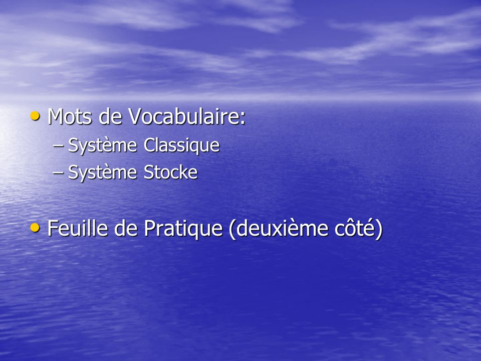 Mots de Vocabulaire: Mots de Vocabulaire: –Système Classique –Système Stocke Feuille de Pratique (deuxième côté) Feuille de Pratique (deuxième côté)