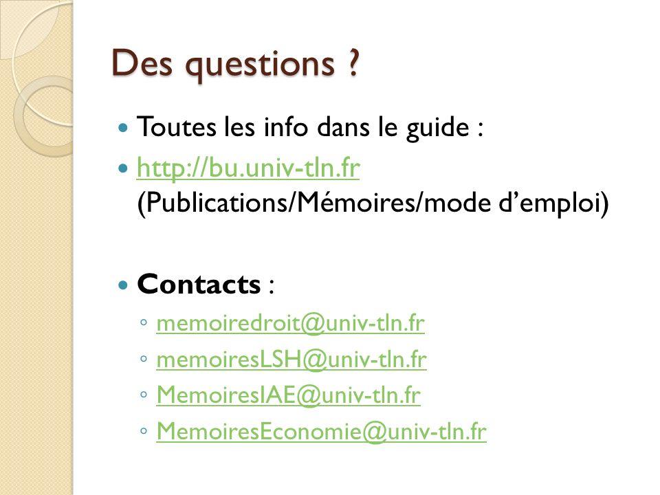 Des questions ? Toutes les info dans le guide : http://bu.univ-tln.fr (Publications/Mémoires/mode demploi) http://bu.univ-tln.fr Contacts : memoiredro