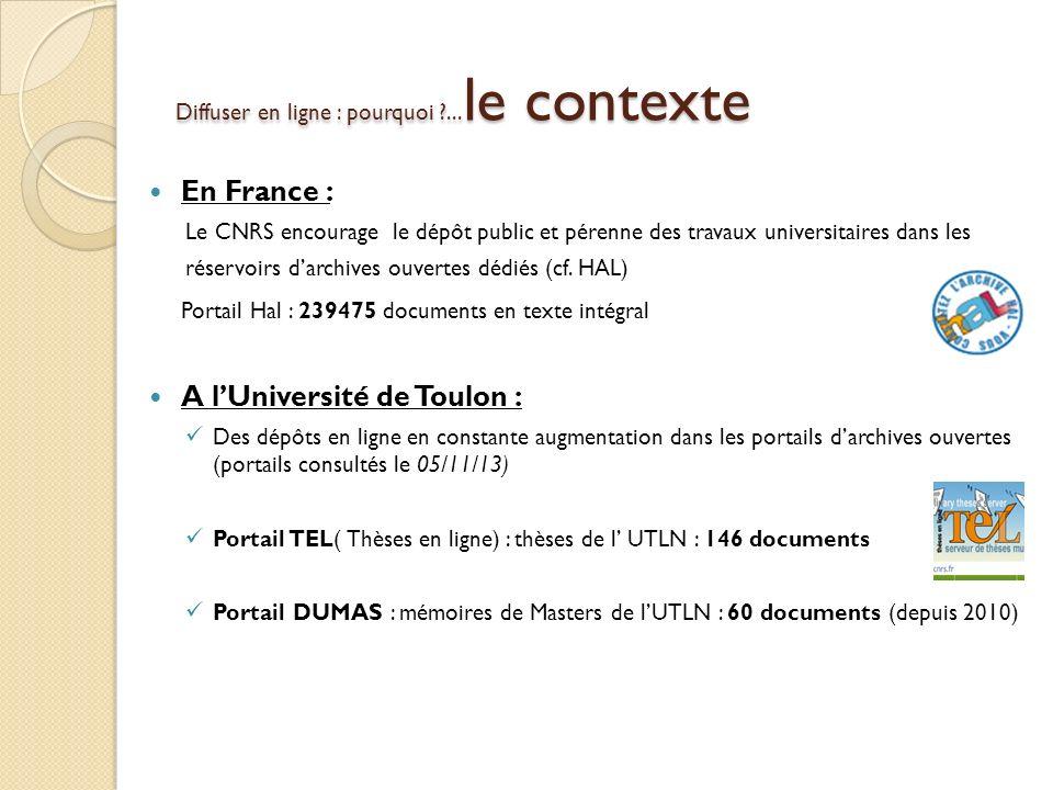Diffuser en ligne : pourquoi ?... le contexte En France : Le CNRS encourage le dépôt public et pérenne des travaux universitaires dans les réservoirs